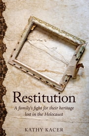 Restitution - A family's fight for their heritage lost in the Holocaust ebook by Kathy Kacer