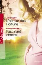 L'héritier des Fortune - Fascinant ennemi (Harlequin Passions) ebook by Jan Colley, Laura Wrigth