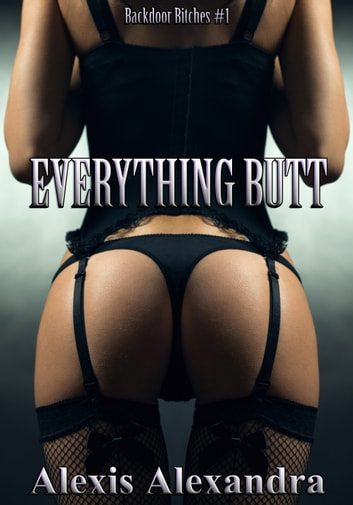Everything Butt ebook by Alexis Alexandra