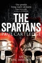 The Spartans - An Epic History eBook by Paul Cartledge