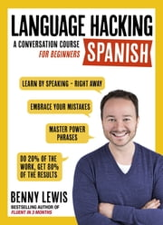 LANGUAGE HACKING SPANISH (Learn how to speak Spanish - right away) - A Conversation Course for Beginners ebook by Benny Lewis, Language Hacker