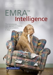 EMRA™ Intelligence - The revolutionary new approach to treating behaviour problems in dogs ebook by Robert Falconer-Taylor, Peter Neville, Val Strong