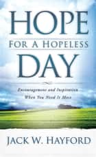 Hope for a Hopeless Day - Encouragement and Inspiration When You Need it Most ebook by Jack Hayford