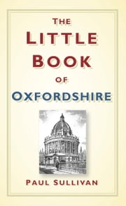 The Little Book of Oxfordshire ebook by Paul Sullivan