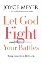 Let God Fight Your Battles - Being Peaceful in the Storm ebook by Joyce Meyer