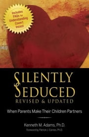 Silently Seduced, Revised & Updated: When Parents Make Their Children Partners - When Parents Make Their Children Partners ebook by Kenneth M. Adams, Ph.D.,Patrick J. Carnes, Ph.D.