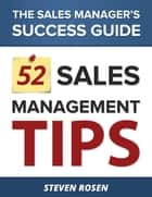 52 Sales Management Tips - The Sales Managers' Success Guide ebook by Steven Rosen