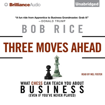 Three Moves Ahead - What Chess Can Teach You about Business (Even If You've Never Played) audiobook by Bob Rice