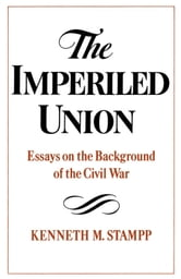 The Imperiled Union - Essays on the Background of the Civil War ebook by Kenneth M. Stampp