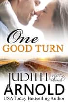 One Good Turn ebook by Judith Arnold