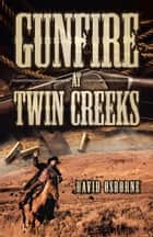 Gunfire at Twin Creeks ebook by David D. Osborne