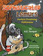 Sophisticated Lemurs - Perfect Prosimian Politeness ebook by A.C. Tempel