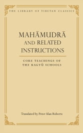 Mahamudra and Related Instructions - Core Teachings of the Kagyu Schools ebook by