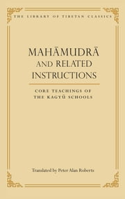 Mahamudra and Related Instructions - Core Teachings of the Kagyu Schools ebook by Peter Alan Roberts,Khenchen Thrangu Rinpoche