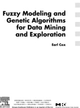 Fuzzy Modeling and Genetic Algorithms for Data Mining and Exploration ebook by Cox, Earl