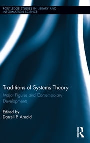 Traditions of Systems Theory - Major Figures and Contemporary Developments ebook by Darrell Arnold