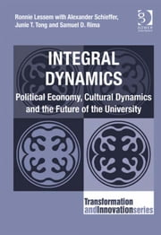 Integral Dynamics - Political Economy, Cultural Dynamics and the Future of the University ebook by Dr Alexander Schieffer,Dr Junie T Tong,Dr Samuel D Rima,Professor Ronnie Lessem
