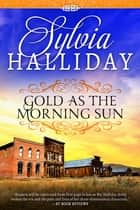 Gold as the Morning Sun ebook by Sylvia Halliday