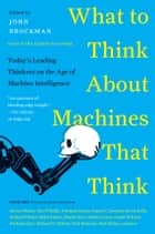 What to Think About Machines That Think - Today's Leading Thinkers on the Age of Machine Intelligence ebook by John Brockman