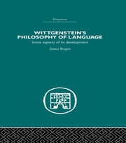 Wittgenstein's Philosophy of Language - Some Aspects of its Development ebook by James Bogen
