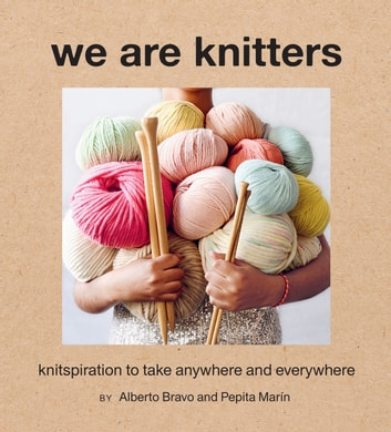 We Are Knitters - Knitspiration to Take Anywhere and Everywhere ebook by Alberto Bravo,Pepita Marín