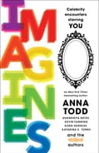 IMAGINES - Celebrity Encounters Starring You ebook by Anna Todd, Leigh Ansell, Rachel Aukes,...