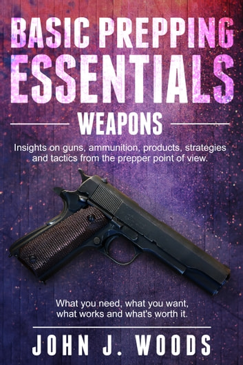 Basic Prepping Essentials: Weapons ebook by John J. Woods,Monique Happy