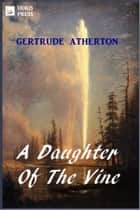 A Daughter of the Vine ebook by Gertrude Atherton