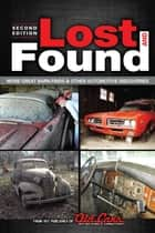 Lost and Found - More Great Barn Finds & Other Automotive Discoveries ebook by the Publisher of Old Cars Weekly