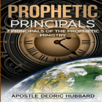 Prophetic Principles - 7 Principles of the Prophetic Ministry audiobook by Dedric Hubbard