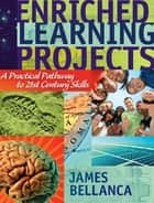 Enriched Learning Projects ebook by James Bellanca
