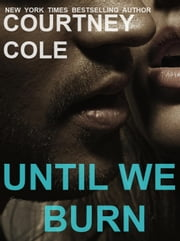 Until We Burn - Beautifully Broken, #4 ebook by Courtney Cole