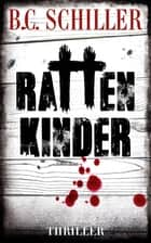 Rattenkinder - Thriller eBook by B.C. Schiller