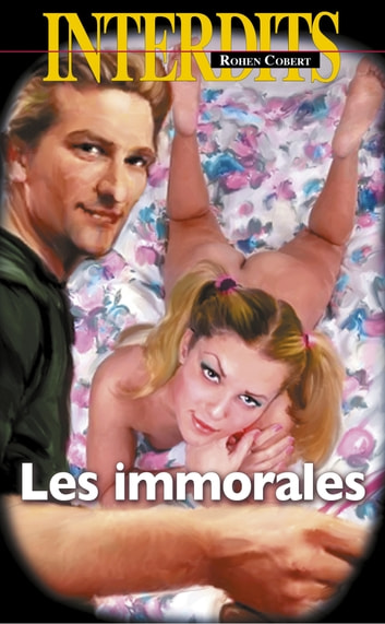 Les immorales eBook by Rohen Cobert