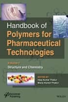 Handbook of Polymers for Pharmaceutical Technologies, Structure and Chemistry ebook by Vijay Kumar Thakur, Manju Kumari Thakur