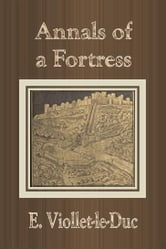 Annals of a Fortress ebook by E. Viollet-le-Duc