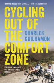 Cycling Out of the Comfort Zone - Two boys, two bikes, one unforgettable mission ebook by Charles Guilhamon, Juliet McArthur