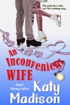 An Inconvenient Wife ebook by Katy Madison