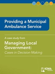 Providing a Municipal Ambulance Service: Cases in Decision Making ebook by Daniel  A.  Allen,James  M.  Banovetz