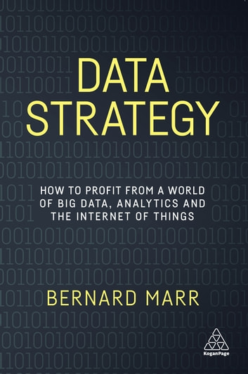Data Strategy - How to Profit from a World of Big Data, Analytics and the Internet of Things ebook by Bernard Marr