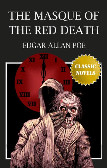 The Masque of the Red Death Classic Novels: New Illustrated ebook by Edgar Allan Poe
