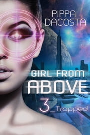 Girl From Above 3 - Trapped ebook by Pippa DaCosta