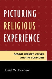 Picturing Religious Experience - George Herbert, Calvin, and the Scriptures ebook by Daniel W. Doerksen