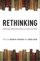 Rethinking Modern European Intellectual History ebook by Darrin M. McMahon, Samuel Moyn
