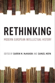 Rethinking Modern European Intellectual History ebook by Darrin M. McMahon,Samuel Moyn