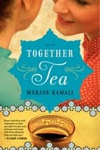 Together Tea ebook by Marjan Kamali