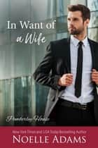 In Want of a Wife - Pemberley House, #1 ebook by Noelle Adams