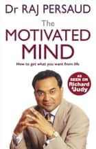 The Motivated Mind ebook by Raj Persaud