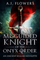 Misguided Knight of the Onyx Order ebook by A.J. Flowers