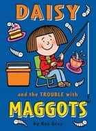 Daisy and the Trouble with Maggots ebook by Kes Gray, Nick Sharratt, Garry Parsons